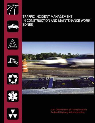 Traffic Incident Management in Construction and Maintenance Work Zones