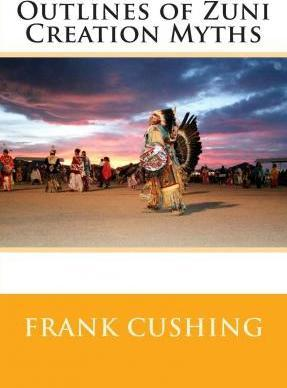 Outlines of Zuni Creation Myths
