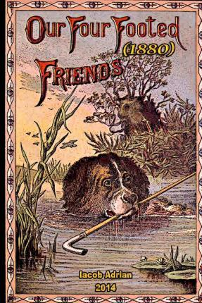 Our Four Footed Friends (1880)