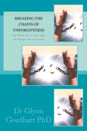 Breaking the Chains of Unforgiveness