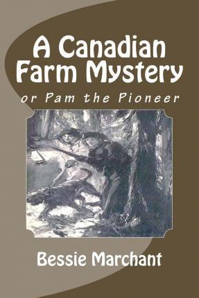 A Canadian Farm Mystery, or Pam the Pioneer