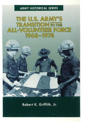 The U.S. Army's Transition to the All-Volunteer Force 1968-1974