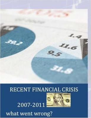 Recent Financial Crisis 2007-2011; What Went Wrong?