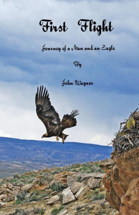 First Flight the Journey of a Man and an Eagle