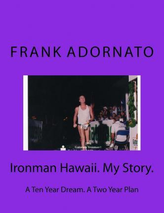 Ironman Hawaii. My Story.