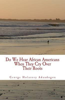 Do We Hear African Americans When They Cry Over Their Roots