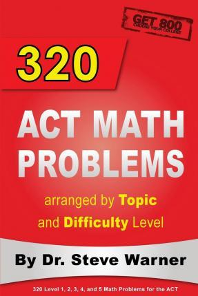 320 ACT Math Problems Arranged by Topic and Difficulty Level