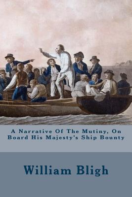 A Narrative of the Mutiny, on Board His Majesty's Ship Bounty