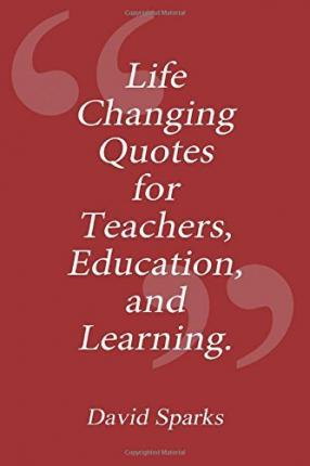 Education And Life Quotes Simple Life Changing Quotes For Teachers Education And Learning  David