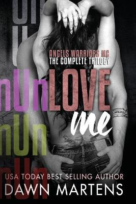 Unlove Me - The Angels Warriors Complete Trilogy