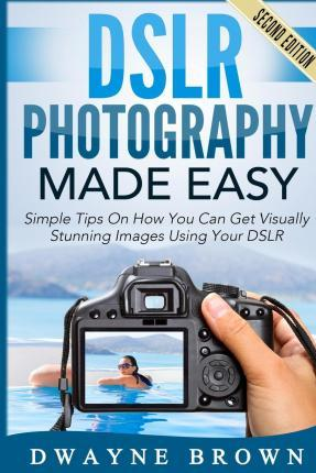 Dslr Photography Made Easy