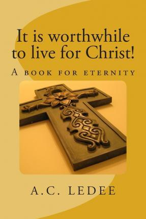 It Is Worthwhile to Live for Christ!