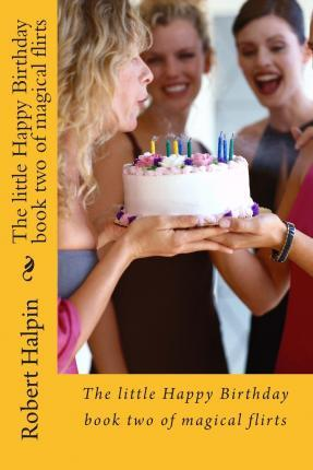 The Little Happy Birthday Book Two of Magical Flirts