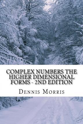 Complex Numbers the Higher Dimensional Forms - 2nd Edition