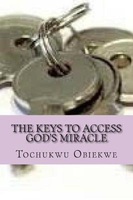 The Keys to Access God's Miracle