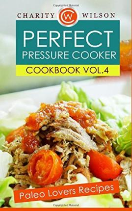Perfect Pressure Cooker Cookbook