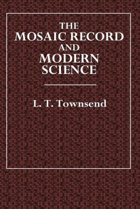 The Mosaic Record and Modern Science