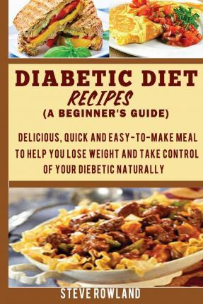 Diabetic Diet Recipes (a Beginner's Guide)