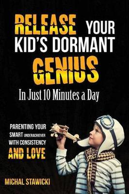 Release Your Kid's Dormant Genius in Just 10 Minutes a Day