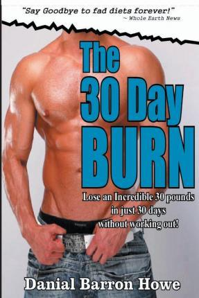 The 30 Day Burn Diet - ( 7 Day Test Drive ) - See Amazing Results in Just One We