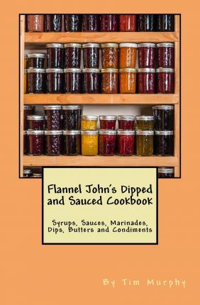 Flannel John's Dipped and Sauced Cookbook