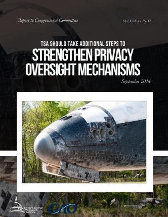 Secure Flight Tsa Could Take Additional Steps to Strengthen Privacy Oversight Mechanisms