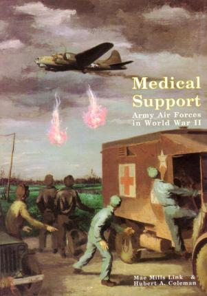 Medical Support of the Army Air Forces in World War II (Part 1 of 2)