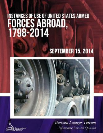 Instances of Use of United States Armed Forces Abroad, 1798-2014