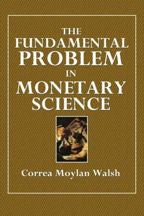 The Fundamental Problem in Monetary Science