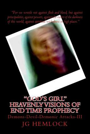 God's Girl Heavenly Visions of End Time Prophecy