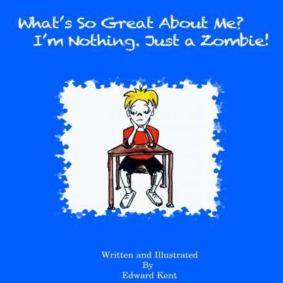 What's So Great about Me? I'm Nothing. Just a Zombie!