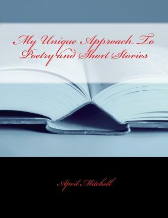 My Unique Approach to Poetry and Short Stories