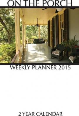 On the Porch Weekly Planner 2015