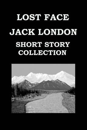 Lost Face by Jack London (Short Story Collection)