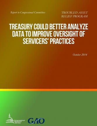 Troubled Asset Relief Program Treasury Could Better Analyze Data to Improve Oversight of Servicers' Practices