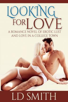 Looking for Love, a Romance Novel of Erotic Lust and Love in a College Town