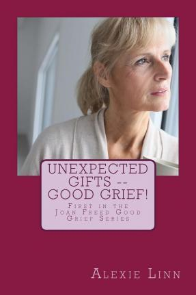Unexpected Gifts -- Good Grief!