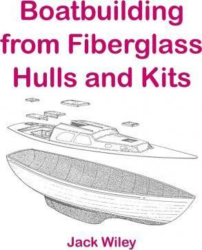 Boatbuilding from Fiberglass Hulls and Kits