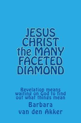 Jesus Christ the Many Faceted Diamond