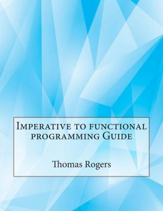 Imperative to Functional Programming Guide