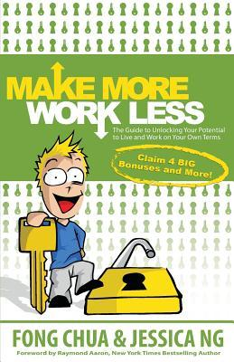 Make More, Work Less  The Guide to Unlocking Your Potential to Live and Work on Your Own Terms
