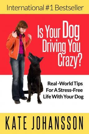 Is Your Dog Driving You Crazy?