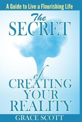 The Secret of Creating Your Reality