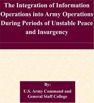 The Integration of Information Operations Into Army Operations During Periods of Unstable Peace and Insurgency