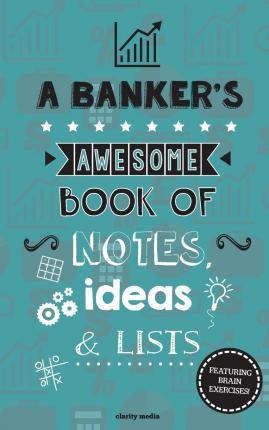 A Banker's Awesome Book of Notes, Lists & Ideas
