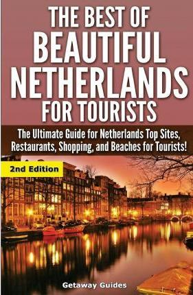 The Best of Beautiful Netherlands for Tourists