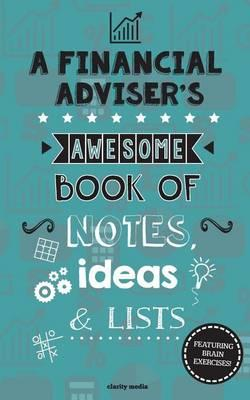 A Financial Adviser's Awesome Book of Notes, Lists & Ideas