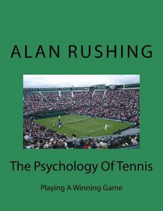 The Psychology Of Tennis  Playing A Winning Game