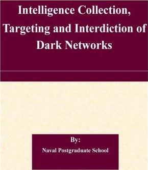 Intelligence Collection, Targeting and Interdiction of Dark Networks