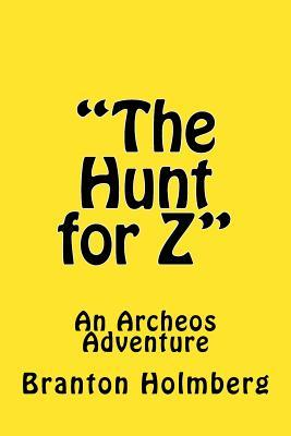 """The Hunt for Z""; An Archeo's Adventure"